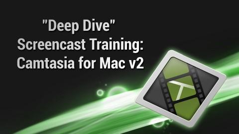 Deep Dive Screencast Training- Camtasia for Mac v2
